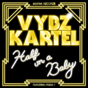 Vybz Kartel – Half On A Baby (Remix) [Feat. Pusha T]